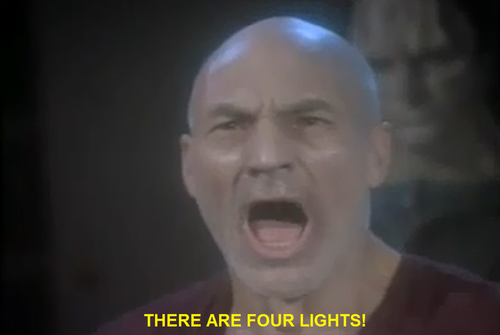 "Picard shouting ""There are four lights!"""