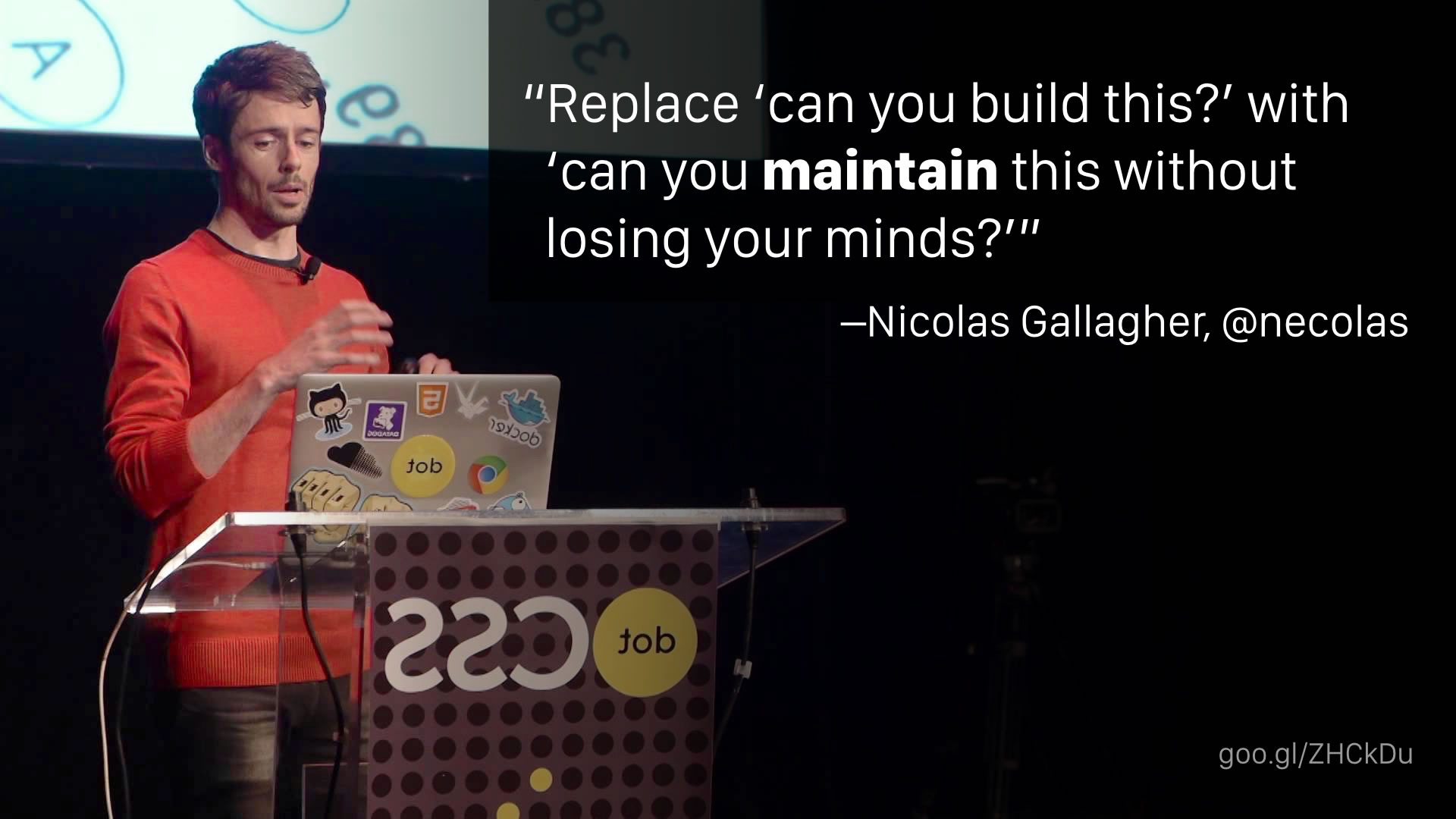 """Replace 'can you build this?' with 'can you maintain this without losing your minds?'"" —Nicolas Gallagher"