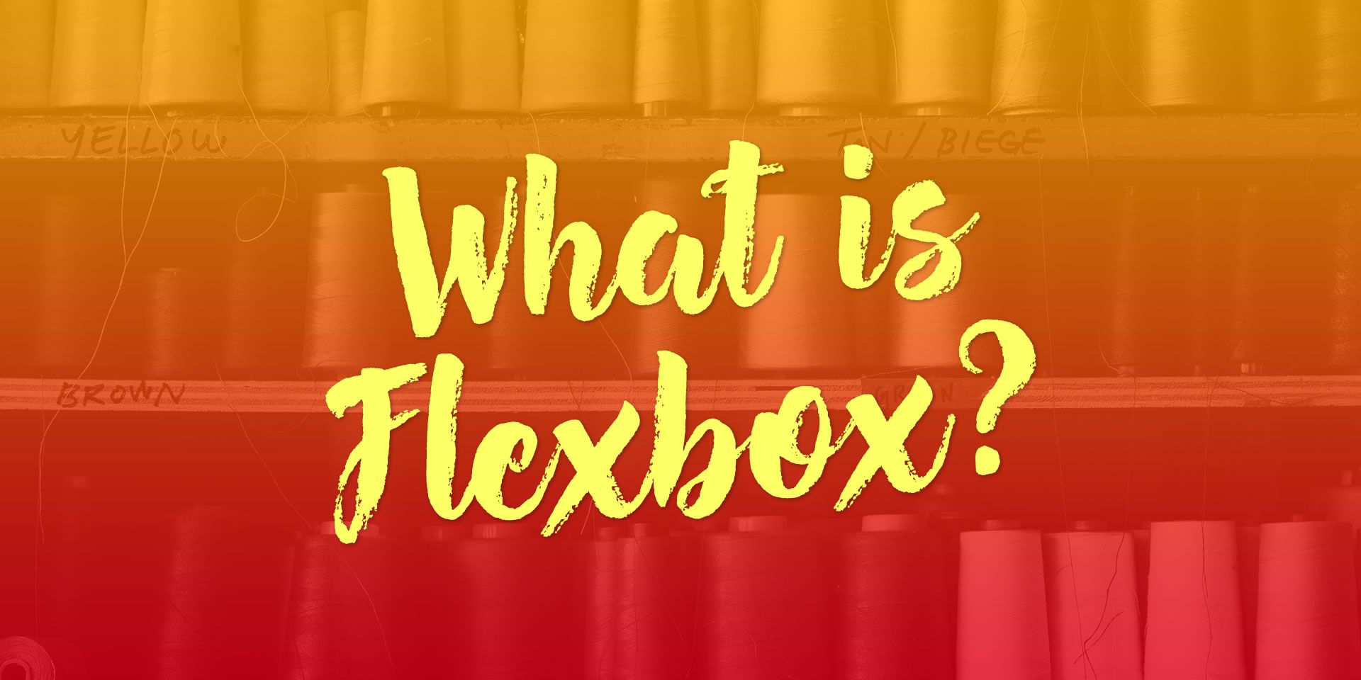What IS Flexbox?